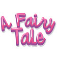 font design for word a fairytale in pink color vector image vector image