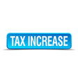 Tax increase blue 3d realistic square isolated vector image