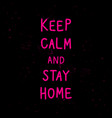 keep calm and stay home hand lettering with pink vector image vector image