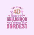 40th birthday celebration first 40 years