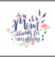 mom thanks for everything floral quote card vector image vector image