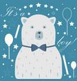 cute bear announces arrival of a baby boy vector image vector image