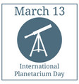 international planetarium day march 13 vector image vector image