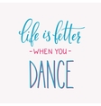 Life is better when you Dance quote typography vector image vector image