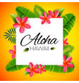 aloha hawaii word on palm leaves exotic flowers vector image vector image