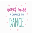 Never miss a chance to dance quote typography vector image vector image