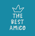 handwritten lettering of the best amigo on blue vector image vector image