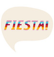 speech bubble with fiesta word colored as a pinata vector image vector image