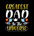 greatest dad in universe - father t shirts vector image