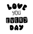 i love you every day quote for banner hand drawn vector image