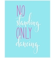 No Standing Only Dancing quote typography vector image vector image