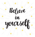 believe in yourself inspirational quote hand vector image