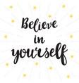 believe in yourself inspirational quote hand vector image vector image
