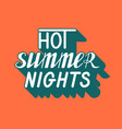 hand written lettering hot summer nights vector image
