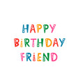 handwritten lettering of happy birthday friend on vector image