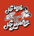no boys no problem handwritten lettering hand vector image