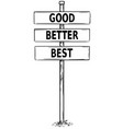drawing of sign boards with good better best text vector image