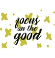 Focus on the good inscription Greeting card with vector image vector image