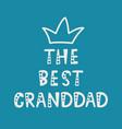 handwritten lettering of the best granddad on blue vector image vector image