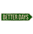 better days vintage rusty metal sign vector image vector image