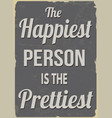 the happiest person is the prettiest retro poster vector image vector image