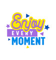 enjoy every moment creative banner with typography vector image
