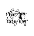 i love you every day hand lettering romantic quote vector image vector image