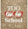 Too Cool for school kraft paper vector image