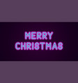 neon festive inscription for merry christmas vector image vector image