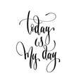 today is my my - hand lettering text positive vector image vector image