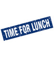 square grunge blue time for lunch stamp vector image vector image