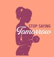 stop saying tomorrow girl training poster design vector image vector image