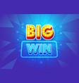 big win banner for gambling games or online casino vector image vector image