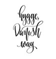 hygge danish way - hand lettering text positive vector image vector image