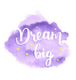 dream big - watercolor lettering vector image vector image