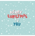 Marry Christmas To You on a light blue background vector image vector image