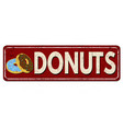donuts vintage rusty metal sign vector image