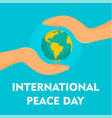 hands cover earth peace day background flat style vector image