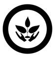 plant and hand the black color icon in circle or vector image vector image