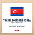 travel to north korea discover and explore new vector image vector image