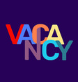 vacancy broken text colored rainbow concept vector image vector image