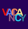 vacancy broken text colored rainbow concept vector image