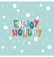 Xmas card with an inscription Enjoy Holiday on a vector image vector image