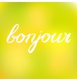 Handwritten word bonjour Good day in French vector image vector image