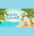 woman with suitcase on beach hello summer vacation vector image