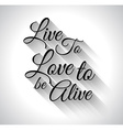 Inspirational TypoLive to Love to alive vector image vector image