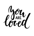 you are loved hand drawn creative calligraphy and vector image vector image