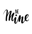 be mine hand drawn creative calligraphy and brush vector image vector image