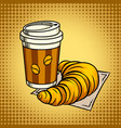 coffee and croissant pop art vector image vector image