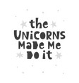 unicorns made me do it scandinavian poster vector image